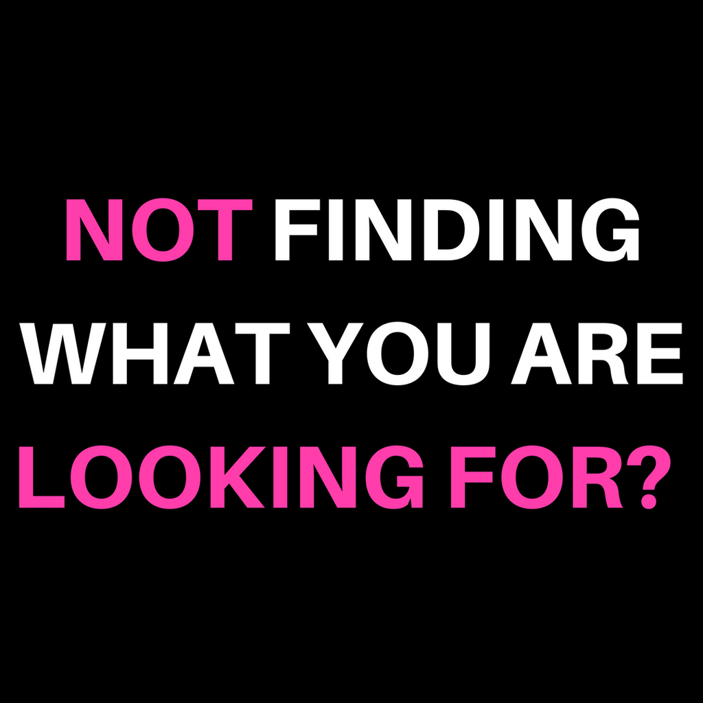 NOT Finding What You Are LOOKING FOR?