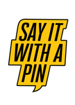 Say it with a Pin