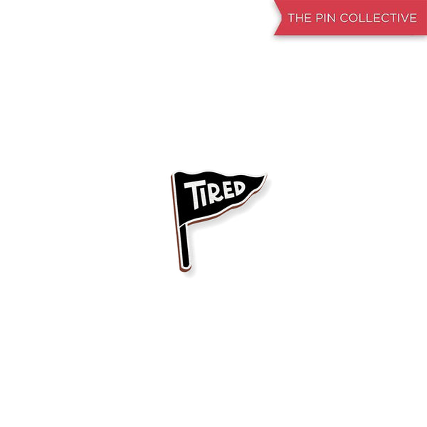 Tired - hand painted pin