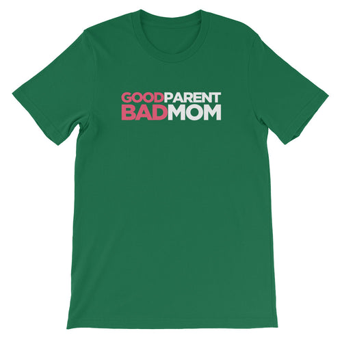 Good Parent Bad Mom - Short-Sleeve Unisex T-Shirt