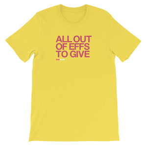 ALL OUT OF EFFS TO GIVE - Short-Sleeve Unisex T-Shirt