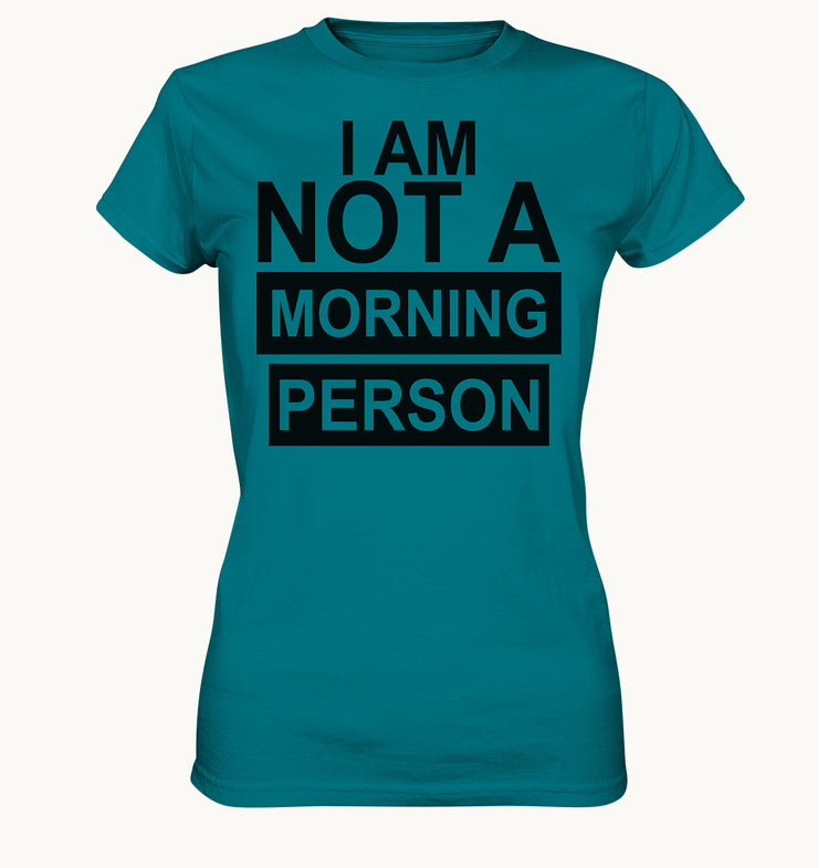 I AM NOT A MORNING PERSON - Ladies Premium Shirt - Baufun Shop