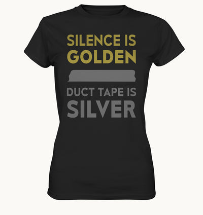 Silence is golden, duct tape is silver - Ladies Premium Shirt