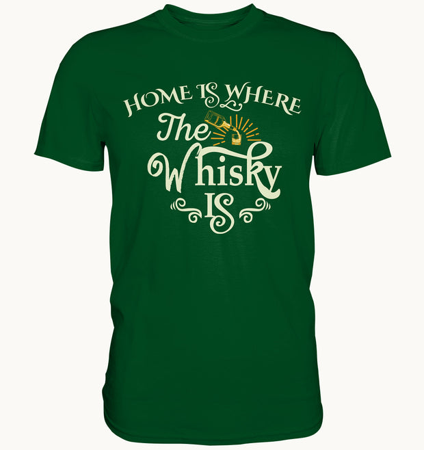 Home is where the Whisky is - Premium Shirt