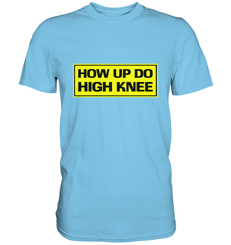 How up do high knee / Hau ab du Heini - Baufun Shop