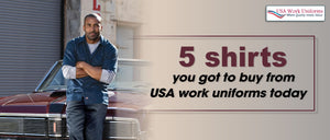 5 shirts you got to buy from USA work uniforms today!