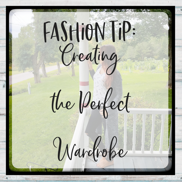 Fashion Tip: Creating the Perfect Wardrobe