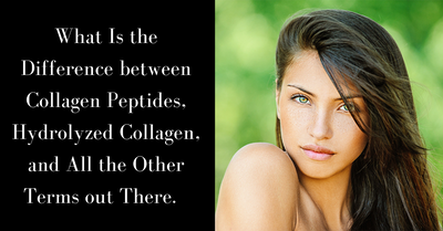 What Is the Difference between Collagen Peptides, Hydrolyzed Collagen, and All the Other Terms out There.