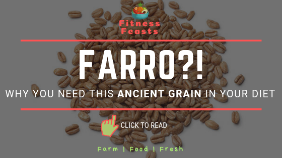 FARRO?! WHY YOU NEED THIS ANCIENT GRAIN IN YOUR DIET TODAY!