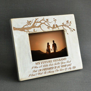 To My Future Husband - I'm Prepared To Be Your Last- Wood Frame