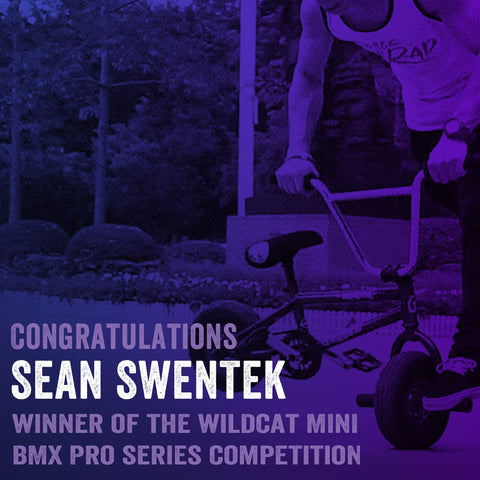 Congratulations Sean Swentek for winning a Wildcat Mini BMX Pro Series