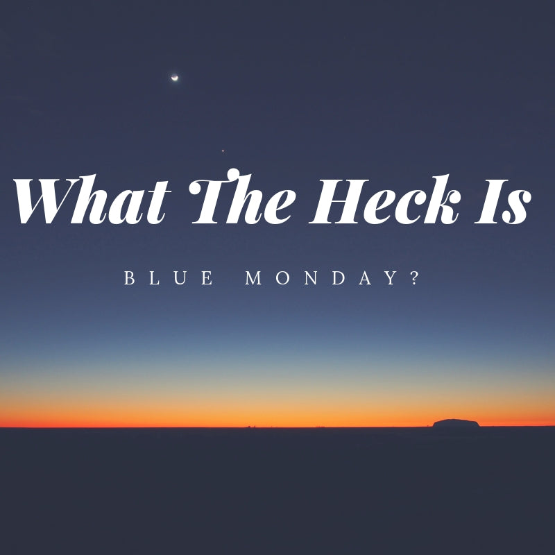 What The Heck Is Blue Monday??