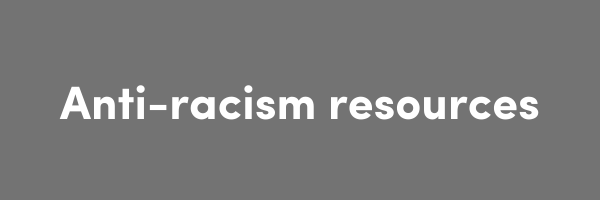 Anti-Racism Resources Compiled By Sarah Sophie Flicker + Alyssa Klein