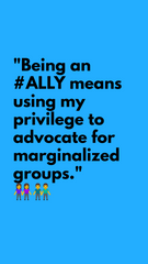 """Being an #ALLY means using my privilege to advocate for marginalized groups."" - Alyssa Steinhubl"