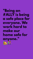 """Being an #ALLY is being a safe place for everyone. We work hard to make our home safe for anyone."" -Erika Dowell"