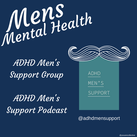 adhd mens support group available online via zoom as well as a podcast breaking down the stigma against mens mental health