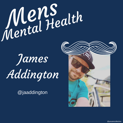 James Addington You are collective community blog post for men's mental health advocacy and men's mental health month