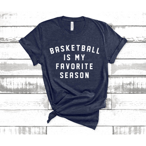 Graphic Tee: Basketball is my favorite season