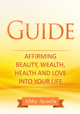 The Guide: Affirming Beauty, Love, Money and Happiness into your life.