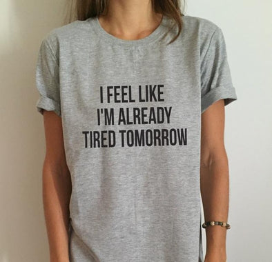 I FEEL LIKE I'M ALREADY TIRED TOMORROW Print Cotton T-Shirt - Fashionmoxy