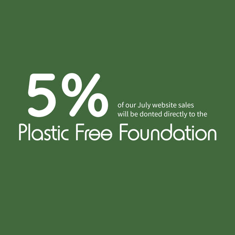 5% of our July website sales will be donated to the Plastic Free Foundation