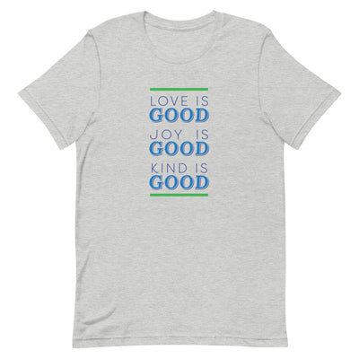 Love is Good, Joy is Good, Kind is Good Unisex Tee by Adrian