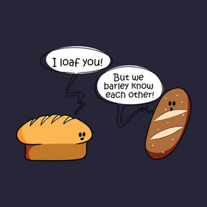 I Loaf You! - Food Pun T-Shirt