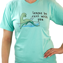 Load image into Gallery viewer, Lemme Be Real With You - Loch Ness Monster T-Shirt