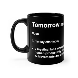 Tomorrow Definition - Funny 11oz Mug