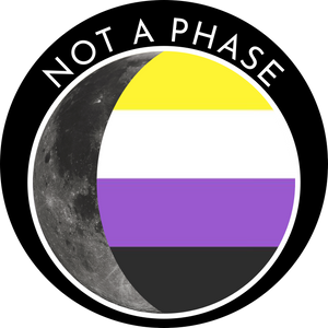 Not a Phase - Nonbinary