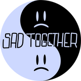 Sad Together