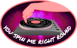 You Spin Me Right Round Sticker