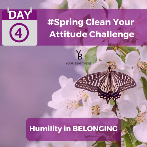 Day 4 of Attitude challenge - Humility in Belonging