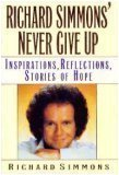 Richard Simmons' Never Give Up: Inspirations, Reflections, Stories Of Hope