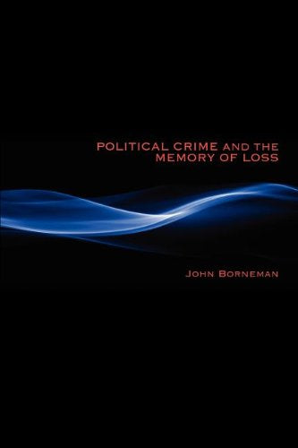 Political Crime And The Memory Of Loss (New Anthropologies Of Europe)