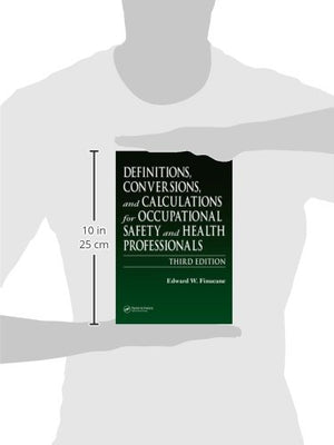 Definitions, Conversions, And Calculations For Occupational Safety And Health Professionals, Third Edition (Definitions, Conversions & Calculations For Occupational Safety & Health Professionals)