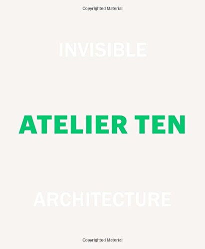 Invisible Architecture, Atelier Ten: 25 Years Of Atelier Ten