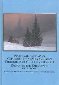 Nationalism Versus Cosmopolitanism In German Thought And Culture, 1789-1914: Essays On The Emergence Of Europe