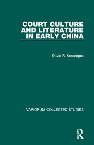 Court Culture And Literature In Early China (Variorum Collected Studies)
