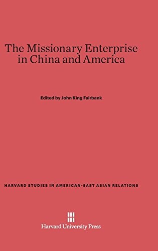 The Missionary Enterprise In China And America (Harvard Studies In American-East Asian Relations)