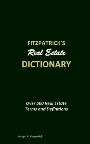 Fitzpatrick'S Real Estate Dictionary: Over 500 Real Estate Terms And Definitions