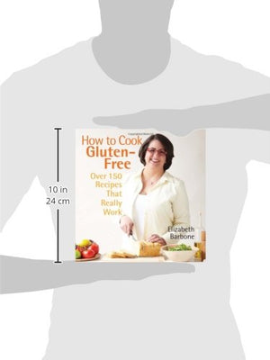 How To Cook Gluten-Free: Over 150 Recipes That Really Work