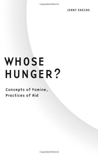 Whose Hunger?: Concepts Of Famine, Practices Of Aid