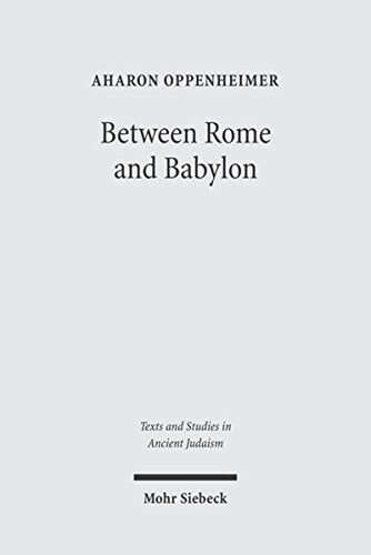 Between Rome And Babylon: Studies In Jewish Leadership And Society (Text & Studies In Ancient Judaism)