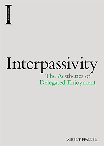 Interpassivity: The Aesthetics Of Delegated Enjoyment (Incitements)
