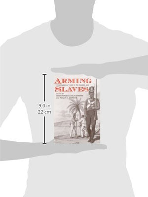 Arming Slaves: From Classical Times To The Modern Age (The David Brion Davis Series)