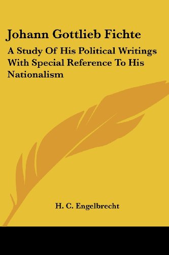 Johann Gottlieb Fichte: A Study Of His Political Writings With Special Reference To His Nationalism