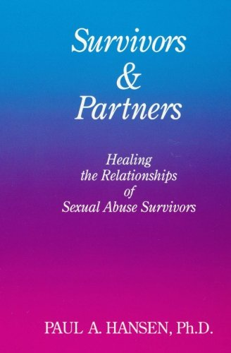 Survivors & Partners: Healing The Relationships Of Sexual Abuse Survivors