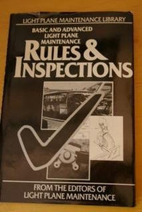 Rules & Inspections: Basic And Advanced Light Plane Maintenance (The Light Plane Maintenance Library, Vol. 6)