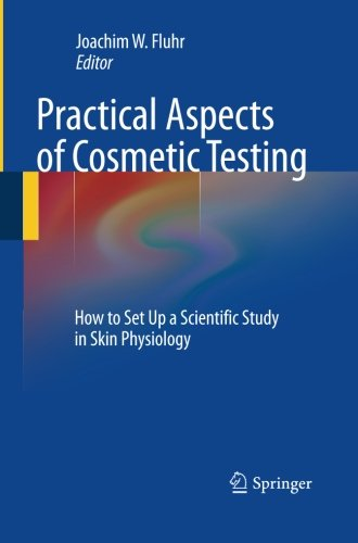 Practical Aspects Of Cosmetic Testing: How To Set Up A Scientific Study In Skin Physiology